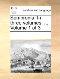 Sempronia. in Three Volumes. ... Volume 1 of 3