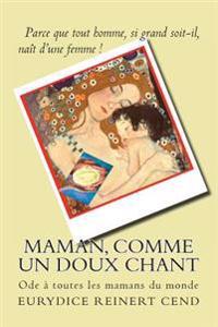 Maman, Comme Un Doux Chant: Une Ode a Toutes Les Mamans Du Monde