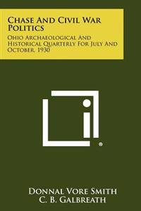 Chase and Civil War Politics: Ohio Archaeological and Historical Quarterly for July and October, 1930