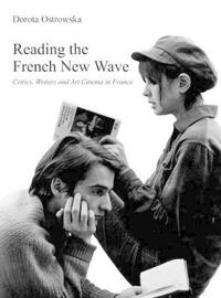 Reading the French New Wave: Critics, Writers and Art Cinema in France