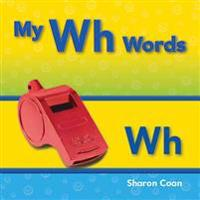 My Wh Words (More Consonants, Blends, and Digraphs)