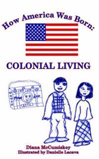 How America Was Born: Colonial Living