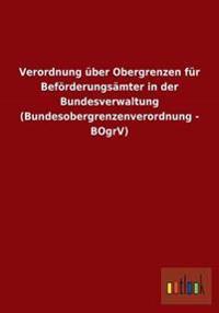 Verordnung Uber Obergrenzen Fur Beforderungsamter in Der Bundesverwaltung (Bundesobergrenzenverordnung - Bogrv)