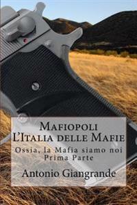Mafiopoli L'Italia Delle Mafie: Ossia, La Mafia Siamo Noi