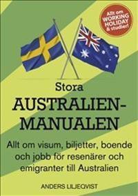 Stora Australienmanualen : allt om visum, biljetter, boende och jobb för resenärer och emigranter till Australien