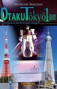 Otaku Tokyo Isshukan: Une Semaine Au Coeur de La Passion Manga