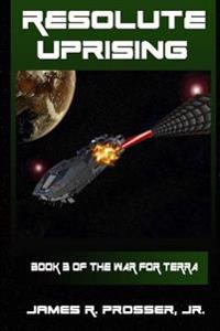 Resolute Uprising: Book 3 in the War for Terra