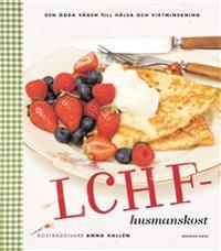LCHF-husmanskost : den goda vägen till hälsa och viktminskning