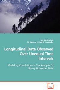 Longitudinal Data Observed over Unequal Time Intervals Modeling Correlations in the Analysis of Binary Outcomes Data