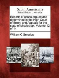Reports of Cases Argued and Determined in the High Court of Errors and Appeals for the State of Mississippi. Volume 12 of 14