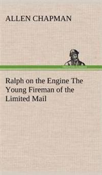 Ralph on the Engine the Young Fireman of the Limited Mail