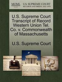 U.S. Supreme Court Transcript of Record Western Union Tel. Co. V. Commonwealth of Massachusetts