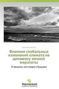 Vliyanie Global'nykh Izmeneniy Klimata Na Dinamiku Vechnoy Merzloty