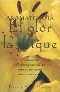 Aromatherapy: Scent and Psyche: Utilizacion de Los Aceites Esenciales Para El Bienestar Fisico y Emocional