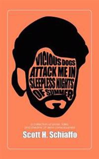 Vicious Dogs Attack Me in Sleepless Nights of Summer: A Collection of Prose, Tales, and Streams of Semi-Consciousness
