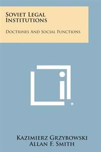 Soviet Legal Institutions: Doctrines and Social Functions