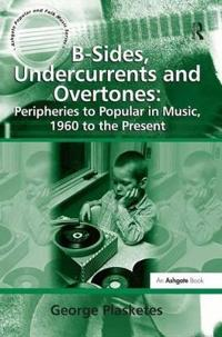 B-Sides, Undercurrents and Overtones