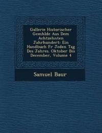 Gallerie Historischer Gem¿hlde Aus Dem Achtzehnten Jahrhundert: Ein Handbuch F¿r Jeden Tag Des Jahres. Oktober Bis December, Volume 4