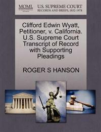 Clifford Edwin Wyatt, Petitioner, V. California. U.S. Supreme Court Transcript of Record with Supporting Pleadings