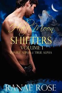 Half Moon Shifters Volume 1: Lonely Alpha and True Alpha