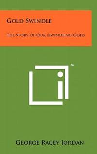 Gold Swindle: The Story of Our Dwindling Gold