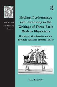 Healing, Performance and Ceremony in the Writings of Three Early Modern Physicians