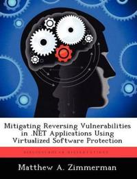 Mitigating Reversing Vulnerabilities in .Net Applications Using Virtualized Software Protection