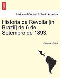 Historia Da Revolta [In Brazil] de 6 de Setembro de 1893.