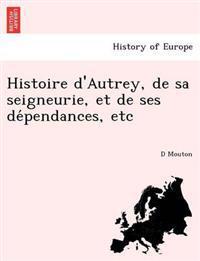 Histoire D'Autrey, de Sa Seigneurie, Et de Ses de Pendances, Etc