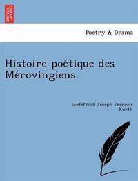 Histoire Poe Tique Des Me Rovingiens.
