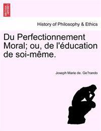 Du Perfectionnement Moral; Ou, de L'Education de Soi-Meme.