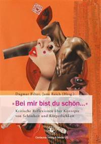 """""""bei Mir Bist Du Schön..."""": Kritische Reflexionen über Konzepte Von Schönheit Und Körperlichkeit"""