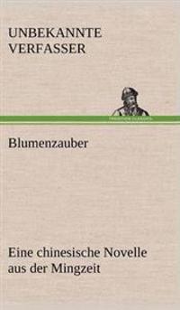 Blumenzauber (Novelle Aus Der Mingzeit)