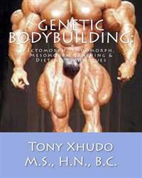 Genetic Bodybuilding: : Ectomorph, Endomorph, Mesomorph Training & Dieting Techniques