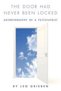 The Door Had Never Been Locked: Autobiography of a Psychiatrist