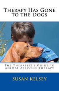 Therapy Has Gone to the Dogs: The Therapist's Guide to Animal Assisted Therapy