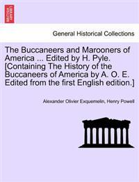 The Buccaneers and Marooners of America ... Edited by H. Pyle. [Containing the History of the Buccaneers of America by A. O. E. Edited from the First English Edition.]