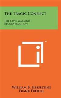 The Tragic Conflict: The Civil War and Reconstruction