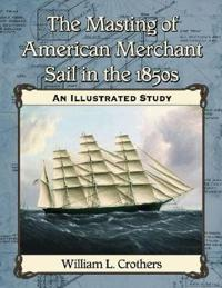 The Masting of American Merchant Sail in the 1850s