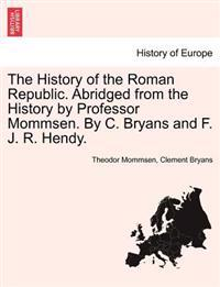 The History of the Roman Republic. Abridged from the History by Professor Mommsen. by C. Bryans and F. J. R. Hendy.