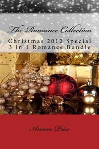 The Romance Collection: Christmas 2012 Special 3 in 1 Romance Edition