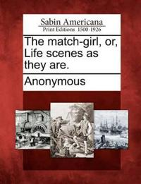 The Match-Girl, Or, Life Scenes as They Are.