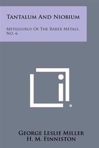 Tantalum and Niobium: Metallurgy of the Rarer Metals, No. 6