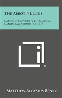 The Abbot Nullius: Catholic University of America, Canon Law Studies, No. 173