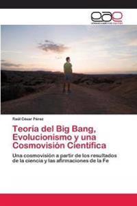 Teoria del Big Bang, Evolucionismo y Una Cosmovision Cientifica