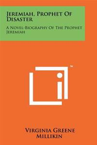 Jeremiah, Prophet of Disaster: A Novel-Biography of the Prophet Jeremiah