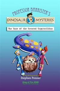The Case of the Crested Cryptoclidus: Professor Barrister's Dinosaur Mysteries