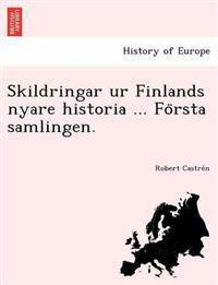 Skildringar Ur Finlands Nyare Historia ... Fo Rsta Samlingen.