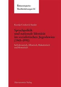 Sprachpolitik Und Nationale Identitat Im Sozialistischen Jugoslawien (1945-1991): Serbokroatisch, Albanisch, Makedonisch Und Slowenisch