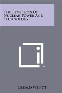 The Prospects of Nuclear Power and Technology
